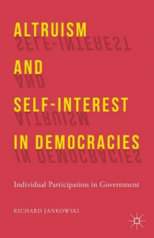 Altruism and Self-Interest in Democracies av Richard Jankowski (Innbundet)