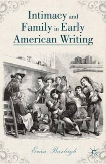 Intimacy and Family in Early American Writing av Erica Burleigh (Innbundet)