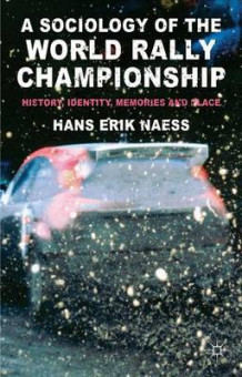 A Sociology of the World Rally Championship av Hans Erik Naess (Innbundet)