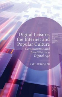 Digital Leisure, the Internet and Popular Culture av Karl Spracklen (Innbundet)