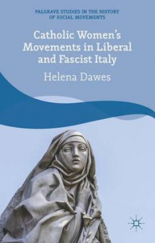 Catholic Women's Movements in Liberal and Fascist Italy av Helena Dawes (Innbundet)