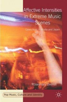Affective Intensities in Extreme Music Scenes av Rosemary Overell (Innbundet)