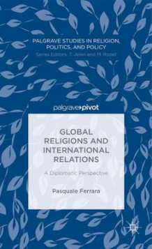 Global Religions and International Relations av Pasquale Ferrara (Innbundet)