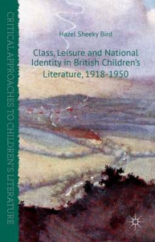 Class, Leisure and National Identity in British Children's Literature, 1918-1950 av Hazel Sheeky Bird (Innbundet)