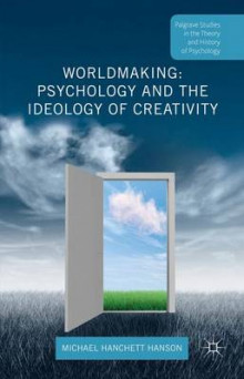 Worldmaking: Psychology and the Ideology of Creativity 2015 av Michael Hanson (Innbundet)