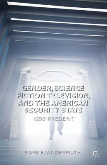 Gender, Science Fiction Television, and the American Security State av Mark E. Wildermuth (Innbundet)