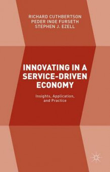 Innovating in a Service-Driven Economy 2015 av Richard Cuthbertson, Stephen J. Ezell og Peder Inge Furseth (Innbundet)