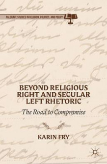 Beyond Religious Right and Secular Left Rhetoric av Karin A. Fry (Innbundet)