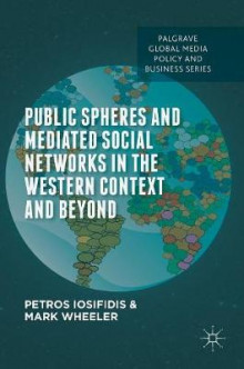 Public Spheres and Mediated Social Networks in the Western Context and Beyond av Petros Iosifidis og Mark Wheeler (Innbundet)