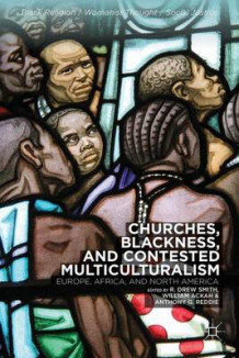 Churches, Blackness, and Contested Multiculturalism (Innbundet)