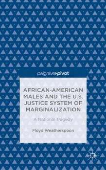 African-American Males and the US Justice System of Marginalization av Floyd D. Weatherspoon (Innbundet)