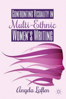 Confronting Visuality in Multi-Ethnic Women's Writing av Angela Laflen (Innbundet)