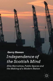 Independence of the Scottish Mind av Gerry Hassan (Innbundet)