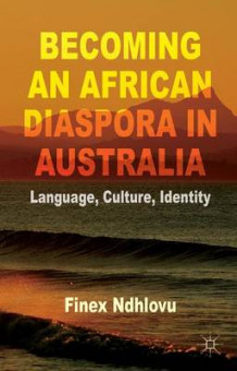 Becoming an African Diaspora in Australia av Finex Ndhlovu (Innbundet)