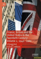 France, Britain and the United States in the Twentieth Century: Volume 2, 1940-1961 av Andrew J. Williams (Innbundet)