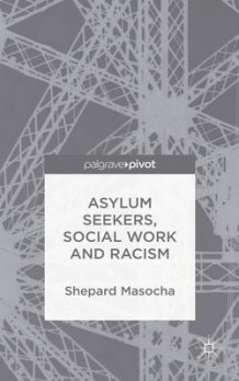 Asylum Seekers, Social Work and Racism av Shepard Masocha (Innbundet)