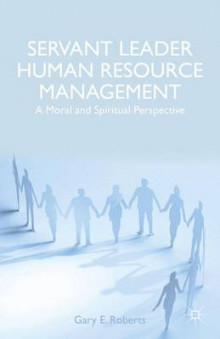 Servant Leader Human Resource Management av Gary E. Roberts (Innbundet)