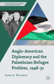 Anglo-American Diplomacy and the Palestinian Refugee Problem, 1948-51 av Simon A. Waldman (Innbundet)