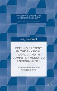 Feeling Present in the Physical World and in Computer-Mediated Environments av John Waterworth og Giuseppe Riva (Innbundet)