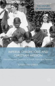 Imperial Childhoods and Christian Mission av Karen Vallgarda (Innbundet)