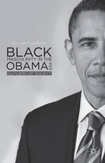 Black Masculinity in the Obama Era av William T. Hoston (Innbundet)