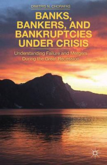 Banks, Bankers, and Bankruptcies Under Crisis av D. Chorafas (Innbundet)