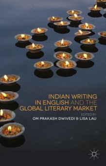 Indian Writing in English and the Global Literary Market (Innbundet)