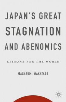 Japan's Great Stagnation and Abenomics av Masazumi Wakatabe (Innbundet)