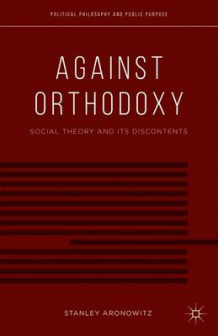 Against Orthodoxy av Stanley Aronowitz (Heftet)