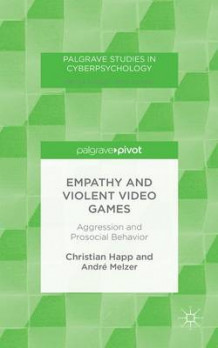Empathy and Violent Video Games av Christian Happ og Andre Melzer (Innbundet)