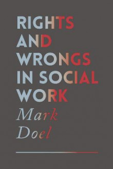 Rights and Wrongs in Social Work av Mark Doel og Peter Nelson (Heftet)