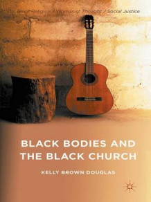 Black Bodies and the Black Church av Kelly Brown Douglas (Heftet)