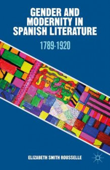Gender and Modernity in Spanish Literature av Elizabeth Smith Rousselle (Innbundet)