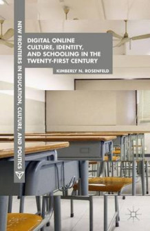 Digital Online Culture, Identity, and Schooling in the Twenty-First Century av Kimberly N. Rosenfeld (Innbundet)