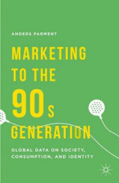 Marketing to the 90s Generation av Anders Parment (Innbundet)