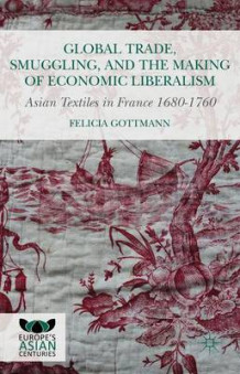Global Trade, Smuggling, and the Making of Economic Liberalism av Felicia Gottmann (Innbundet)