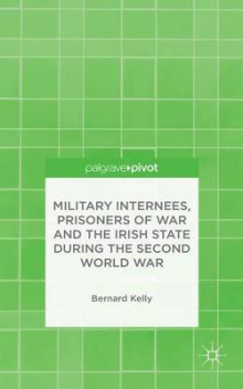 Military Internees, Prisoners of War and the Irish State During the Second World War av Bernard Kelly (Innbundet)