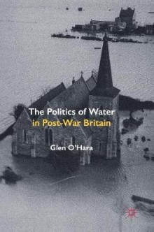 The Politics of Water in Post-War Britain av Glen O'Hara (Innbundet)