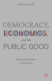 Democracy, Economics, and the Public Good av John M. Budd (Innbundet)