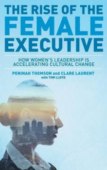 The Rise of the Female Executive 2015 av Peninah Thomson, Clare Laurent og Tom Lloyd (Innbundet)