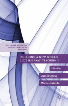 Building a New World av Luce Irigaray (Innbundet)