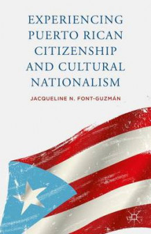 Experiencing Puerto Rican Citizenship and Cultural Nationalism av Jacqueline N. Font-Guzman (Innbundet)