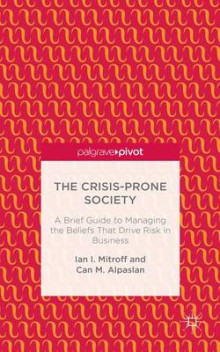 The Crisis-Prone Society: A Brief Guide to Managing the Beliefs that Drive Risk in Business av Ian I. Mitroff og Can M. Alpaslan (Innbundet)