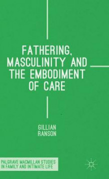 Fathering, Masculinity and the Embodiment of Care 2015 av Gillian Ranson (Innbundet)