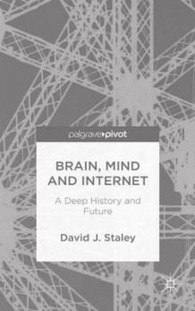 Brain, Mind and Internet av David J. Staley (Innbundet)