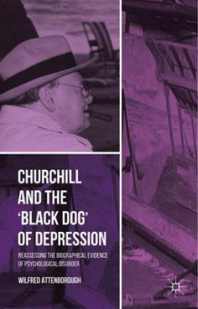 Churchill and the 'Black Dog' of Depression av Wilfred Attenborough (Innbundet)