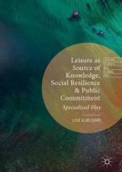 Leisure as Source of Knowledge, Social Resilience and Public Commitment av Lise Kjolsrod (Innbundet)