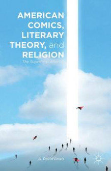 American Comics, Literary Theory, and Religion av A. David Lewis (Innbundet)