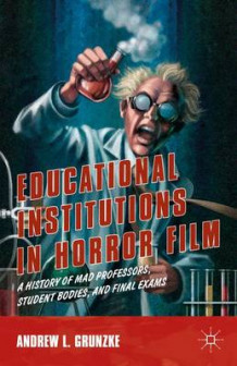 Educational Institutions in Horror Film av Andrew L. Grunzke (Innbundet)