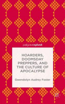 Hoarders, Doomsday Preppers, and the Culture of Apocalypse av Gwendolyn Audrey Foster (Innbundet)